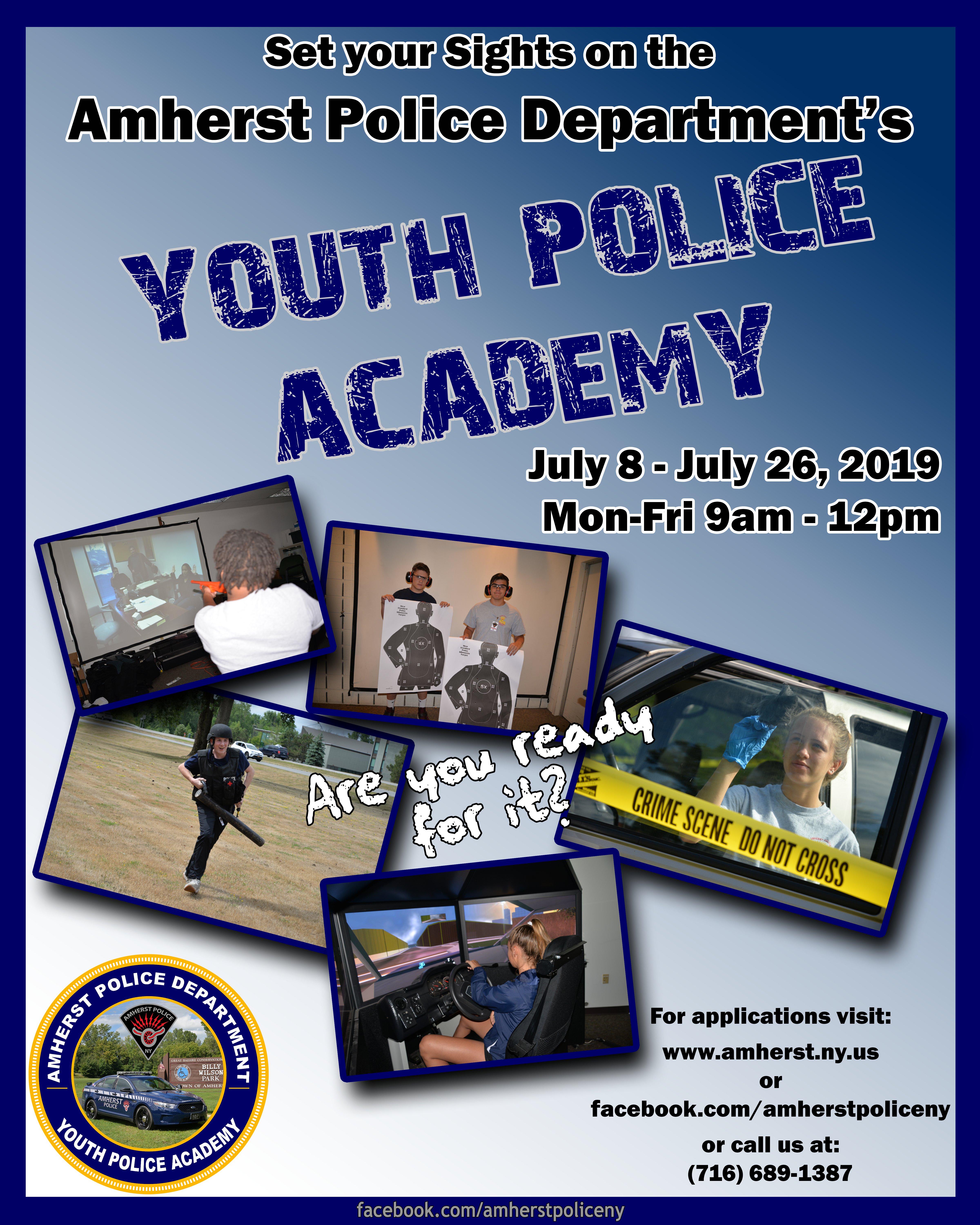 Amherst Police Department's Youth Police Academy. Monday July 8th, 2019 through Friday July 26th, 2018 from 9:00 AM– 12:00 PM at the Town of Amherst Police Headquarters, 500 John James Audubon Parkway, Amherst, N.Y.  A graduation ceremony will be held on Monday July 29th, 2018 at 7:00 PM following the completion of the academy.   Family and friends are welcome to attend.